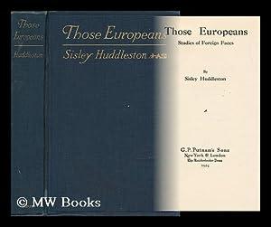 Those Europeans : Studies of Foreign Faces / by Sisley Huddleston: Huddleston, Sisley (1883-...