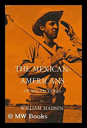 Mexican-Americans of South Texas: Madsen, William