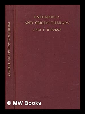 Pneumonia and Serum Therapy: Lord, Frederick Taylor (1875-1941)