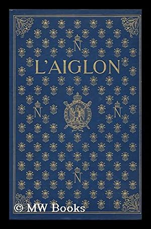 L'Aiglon : a Play in Six Acts / by Edmond Rostand, Adapted Into English by Louis N. Parker: ...