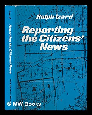 Reporting the Citizens' News : Public Affairs: Izard, Ralph S