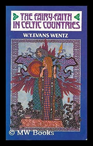 The fairy-faith in Celtic countries / by: Evans-Wentz, Walter Yeeling