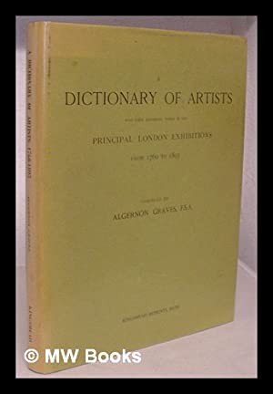 A dictionary of artists who have exhibited works in the principal London exhibitions from 1760 to ...