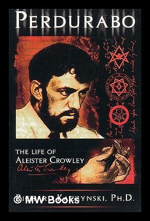 Perdurabo : the life of Aleister Crowley / Richard Kaczynski: Kaczynski, Richard