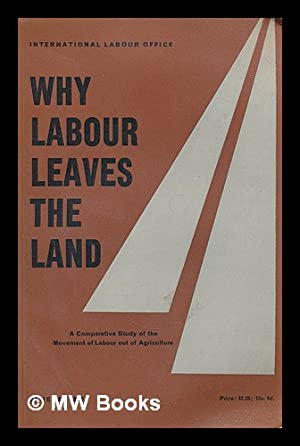 Why labour leaves the land; a comparative study of the movement of labour out of agriculture: ...