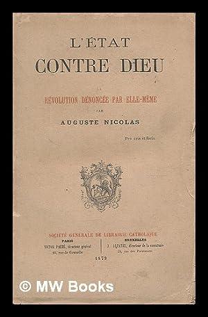 L'Etat contre Dieu : la revolution denoncee par elle-meme: Nicolas, Auguste (1807-1888)