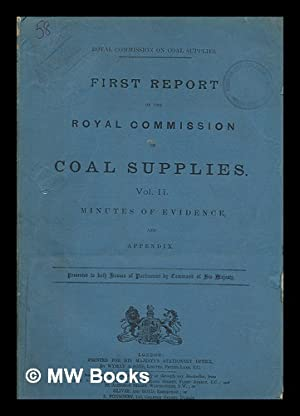First report of the Royal Commission on Coal Supplies. Vol. II Minutes of evidence and appendix: ...