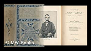 The Story of a Great Conflict : a History of the War of Secession. 1861-1865 / by Rossiter ...