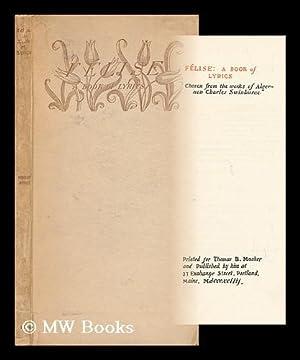 Felise : a Book of Lyrics, Chosen from the Works of Algernon Charles Swinburne: Swinburne, Algernon...