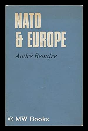 NATO and Europe / Translated from the French by Joseph Green: Beaufre, Andre