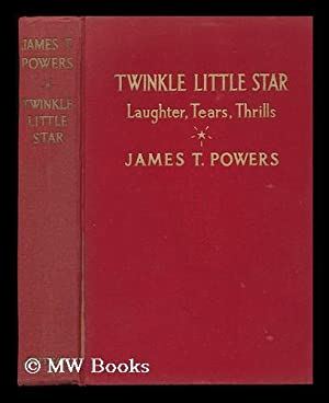 Twinkle Little Star; Sparkling Memories of Seventy Years ; with a Foreword by Charles Hanson Towne,...