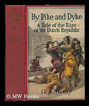 By Pike and Dyke. a Tale of the Rise of the Dutch Republic: Henty, George Alfred (1832-1902)