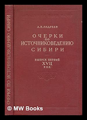 Ocherki po istochnikovedeniyu Cibiri. Essays on Siberia [Language: Russian]: Andreyev, A. I.