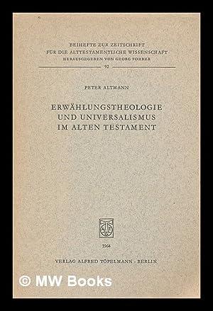 Erwahlungstheologie und Universalismus im Alten Testament / Peter Altmann: Altmann, Peter (...