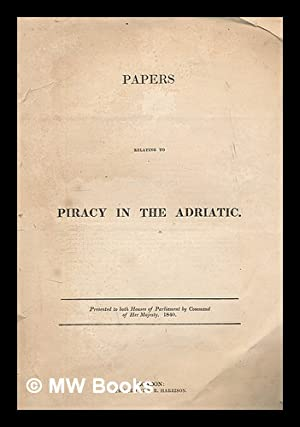 Papers relating to piracy in the Adriatic: Great Britain. Parliament. House of Commons