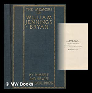 The memoirs of William Jennings Bryan / by himself and his wife Mary Baird Bryan: Bryan, William ...
