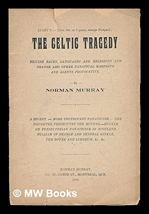 The Celtic tragedy : British races, languages, and religions, the Anglo-Saxon myth and Orange ...