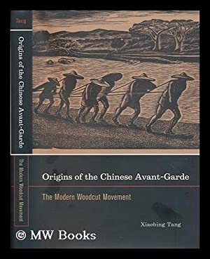 Origins of the Chinese avant-garde : the: Tang, Xiaobing (1964-)