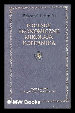 Poglady ekonomiczne Mikolaja Kopernika [Language: Polish]: Lipinski, Edward