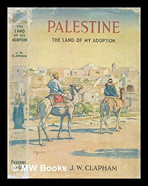 Palestine, the land of my adoption: Clapham, J. W.