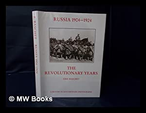 Russia 1904-1924 : the Revolutionary Years : a History in Documentary Photographs / Compiled by E. ...
