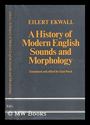 A History of Modern English Sounds and Morphology. Translated and Edited by Alan Ward - [Uniform ...