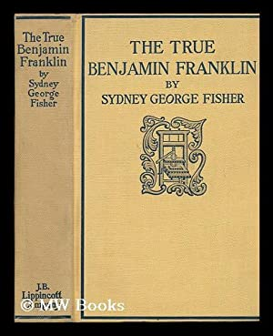 The True Benjamin Franklin: Fisher, Sydney George (1856-1927)
