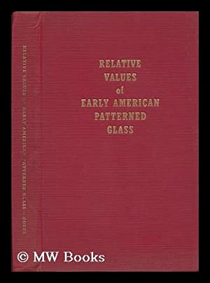 Relative Values of Early American Patterned Glass, a Check List with Prices Covering More Than ...