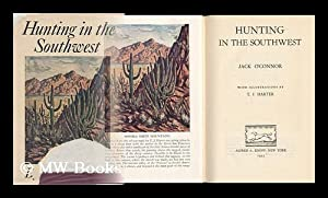 Hunting in the Southwest with Illustrations by T. J. Harter: O'Connor, Jack (1902-)