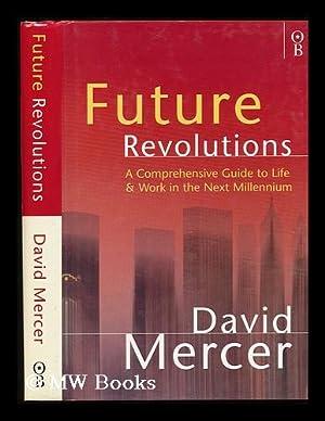 Future Revolutions : a Comprehensive Guide to the Third Millennium: Mercer, David Steuart