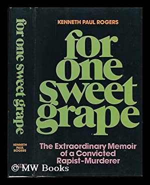 For One Sweet Grape : the Extraordinary: Rogers, Kenneth Paul