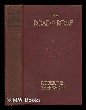 The Road to Rome, by Robert Emmet Sherwood: Sherwood, Robert Emmet (1896-1955)