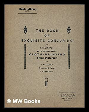 The book of exquisite conjuring: Conradi, F W; Harkewitz, Eugen; Tagrey, H W