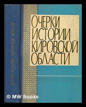 Ocherki Istorii Kirovskoy Oblasti [Essays on the History of Kirov Oblast. Language: Russia]: ...