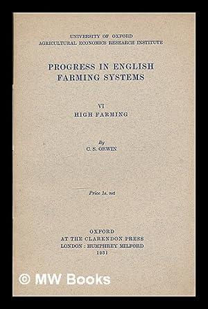 Progress in English farming systems 6: High farming / by C. S. Orwin: Orwin, C. S. (Charles ...