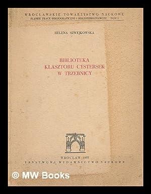 Biblioteka klasztoru cystersek w Trzebnicy [Language: Polish]: Szwejkowska, Helena; Wroclawskie ...