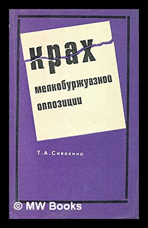 Krakh melkoburzhuaznoy oppozitsii [The collapse of the petty-bourgeois opposition. Language: ...