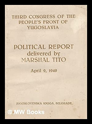 Third Congress of the People's Front of Yugoslavia : political report delivered by Marshal ...