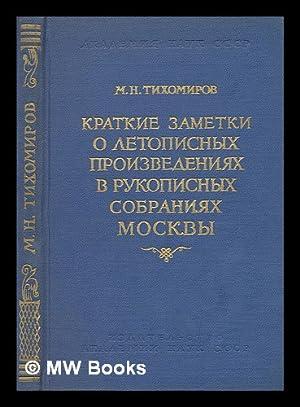 Kratkiye zametki o letopisnykh Proizvedeniyakh v rukopisnykh sobraniy moskvy [Brief notes on the ...