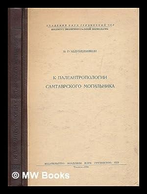 K Paleoantropologii samtavrskogo mogil'nika [By paleoanthropologist samtavrskogo burial. ...