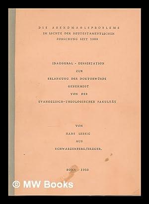 Die Abendmahlsprobleme im Lichte der neutestamentlichen Forschung seit 1900 / von Hans Lessig ...
