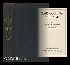The Coming Air Age, by Reginald M. Cleveland and Leslie E. Neville: Cleveland, Reginald M. (...
