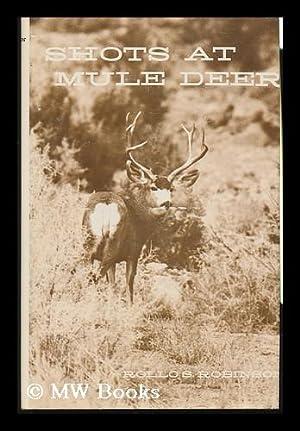 Shots At Mule Deer [By] Rollo S. Robinson: Robinson, Rollo S.