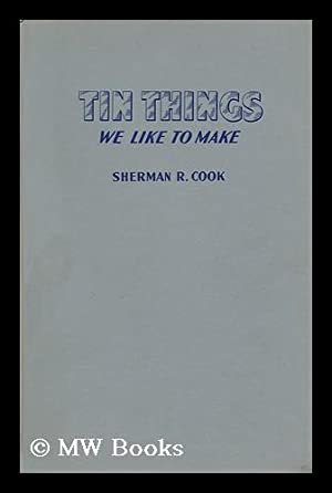 Tin Things We like to Make: Cook, Sherman Robley