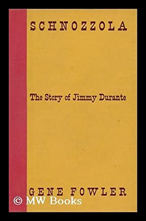 Schnozzola, the Story of Jimmy Durante: Fowler, Gene (1890-1960)