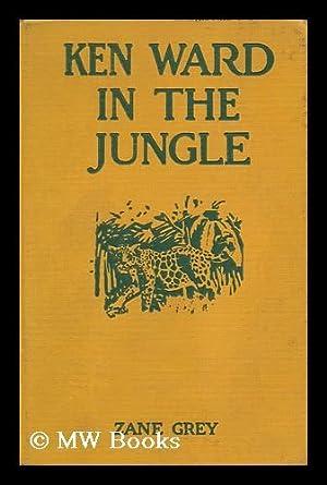 Ken Ward in the Jungle: Grey, Zane (1872-1939)
