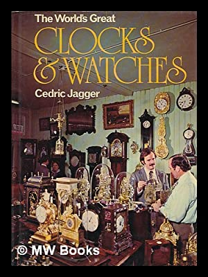 The World's Great Clocks & Watches: Jagger, Cedric (1920-)
