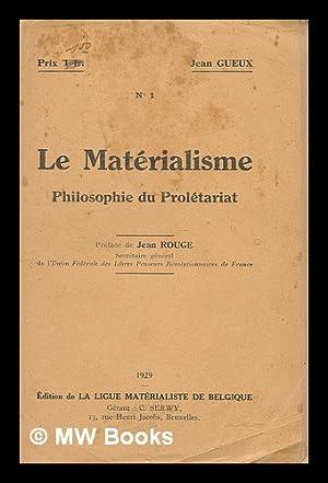 Le Materialisme, philosophie du proletariat : Preface de Jean Rouge No. 1: Gueux, Jean; Rouge, Jean