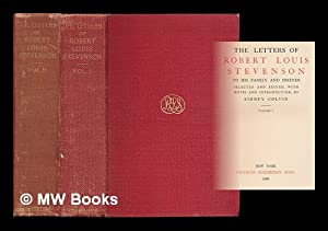 The letters of Robert Louis Stevenson to his family and friends / selected and edited, with notes ...