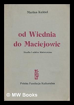 Od Wiednia do Maciejowic : studia i szkice historyczne [Language: Polish]: Kukiel, Marian (1885-)